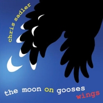 Chris Sadler - 'The Moon on Gooses Wings' - CD cover